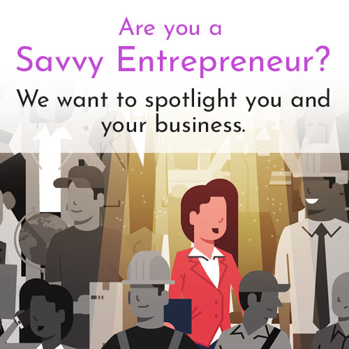 Be Featured as the Savvy Entrepreneur Spotlight